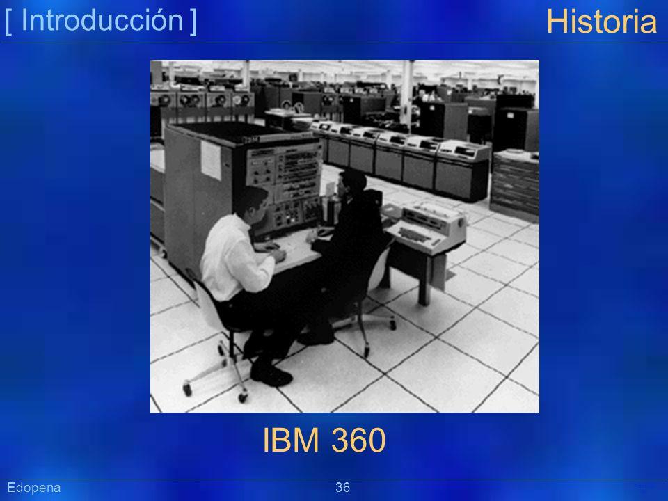 [ Introducción ] Historia. IBM 360. Edopena 36.